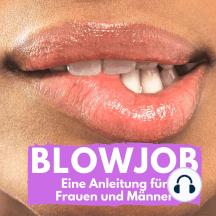Blowjob: Eine Anleitung für Frauen und Männer