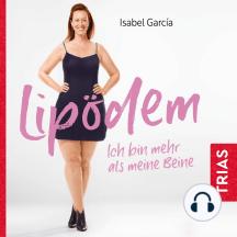 Lipödem - ich bin mehr als meine Beine (Hörbuch, ungekürzte Lesung): Meine Selbsthilfe-Strategien