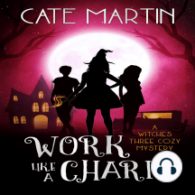 Work Like a Charm: A Witches Three Cozy Mystery