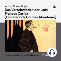 Das Verschwinden der Lady Frances Carfax: Ein Sherlock Holmes Abenteuer