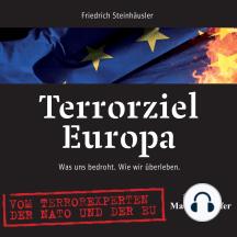 Terrorziel Europa: Was uns bedroht. Wie wir überleben.