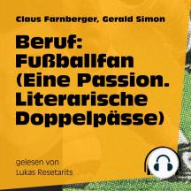 Beruf: Fußballfan: Eine Passion. Literarische Doppelpässe
