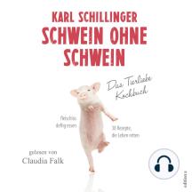 Schwein ohne Schwein: Das Tierliebekochbuch