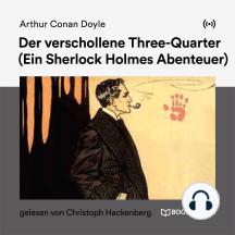 Der verschollene Three-Quarter: Ein Sherlock Holmes Abenteuer