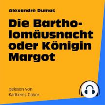 Die Bartholomäusnacht oder Königin Margot
