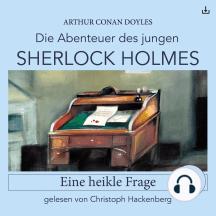 Sherlock Holmes: Eine heikle Frage: Die Abenteuer des jungen Sherlock Holmes 2