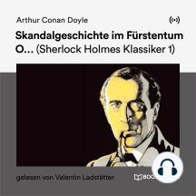 Skandalgeschichte im Fürstentum O...: Sherlock Holmes Klassiker 1