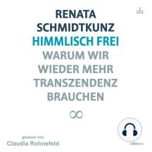 Himmlisch frei: Warum wir wieder mehr Transzendenz brauchen