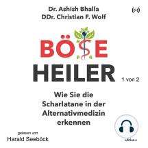 Böse Heiler - 1 von 2: Wie Sie die Scharlatane in der Alternativmedizin erkennen