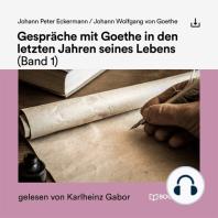 Gespräche mit Goethe in den letzten Jahren seines Lebens (Band 1)