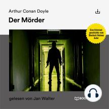 Der Mörder: Eine Kriminalgeschichte vom Sherlock Holmes Autor