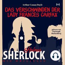Die Originale: Das Verschwinden der Lady Frances Carfax: Ein Sherlock Holmes Abenteuer