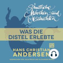 H. C. Andersen: Sämtliche Märchen und Geschichten, Was die Distel erlebte