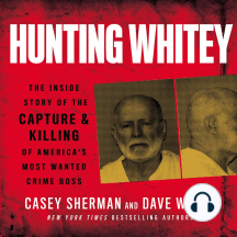 Hunting Whitey: The Inside Story of the Capture & Killing of America's Most Wanted Crime Boss