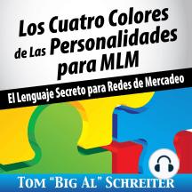 Los Cuatro Colores de Las Personalidades para MLM: El Lenguaje Secreto para Redes de Mercadeo