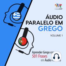 Áudio Paralelo em Grego: Aprender Grego com 501 Frases em Áudio Paralelo - Volume 1