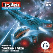 "Perry Rhodan 3027: Zurück nach Arkon: Perry Rhodan-Zyklus ""Mythos"""