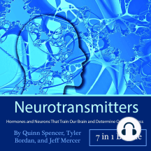 Neurotransmitters: Hormones and Neurons That Train Our Brain and Determine Our Happiness
