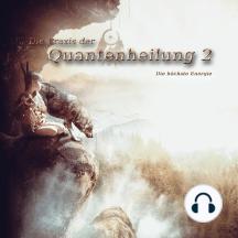 Die Praxis der Quantenheilung 2: Die höchste Energie