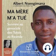 Ma mère m'a tué: Survivre au génocide des Tutsis au