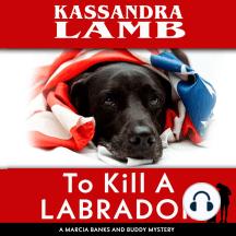 To Kill A Labrador: A Marcia Banks and Buddy Mystery #1