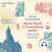 Als die Musik in Deutschland spielte - Reise in die Bachzeit