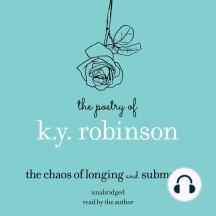 Poetry of K.Y. Robinson, The: The Chaos of Longing and Submerge