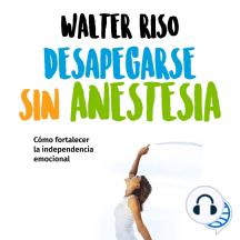 Desapegarse sin anestesia: Cómo fortalecer la independencia emocional
