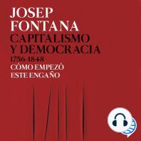 Capitalismo y democracia 1756-1848: Cómo empezó este engaño