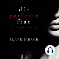 Die perfekte Frau (Ein spannender Psychothriller mit Jessie Hunt – Band Eins)