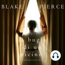 La Bugia di un Vicino (Un Thriller Psicologico di Chloe Fine—Libro 2)