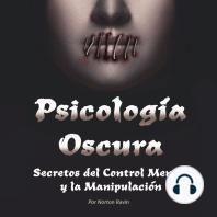 Psicología Oscura: Secretos del Control Mental y la Manipulación (Libro en Español - Spanish Book Version) (Spanish Edition)