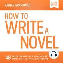 How to Write a Novel: 49 Rules for Writing a Stupendously Awesome Novel That You Will Love Forever