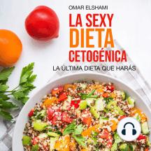 La Sexy Dieta Cetogénica (Keto): La última dieta que harás