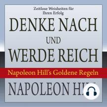 Denke nach und werde reich.: Napoleon Hill's Goldene Regeln