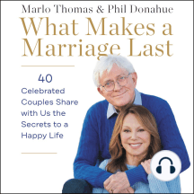 What Makes a Marriage Last: 40 Celebrated Couples Share with Us the Secrets to a Happy Life