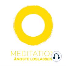 Meditation Ängste loslassen: Ängste einfach weg meditieren!