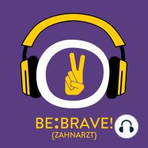 Be Brave!: Keine Angst vorm Zahnarzt mit Hypnose