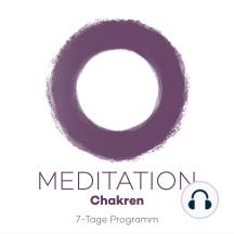 7-Tage-Meditation Chakren: 7 Meditationen für die Kraftzentren Ihres Körpers