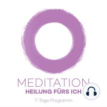 7-Tage-Meditation Heilung fuers Ich: 7 Meditationen für Heilung Seelenleben