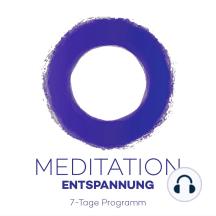 7-Tage-Meditation Entspannung: 7 Meditationen für mehr Entspannung