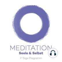 7-Tage-Meditation Seele & Selbst: 7 Meditation für das Selbst und die Seele