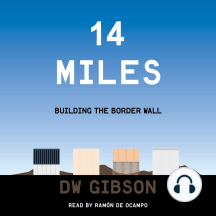 14 Miles: Building the Boarder Wall