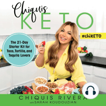 Chiquis Keto: The 21-Day Starter Kit for Taco, Tortilla, and Tequila Lovers
