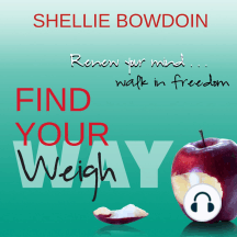 Find Your Weigh: Renew Your Mind & Walk In Freedom