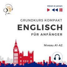 Englisch fur Anfanger: Grundkurs Kompakt (Niveaustufe A1-A2 – Hören & Lernen)