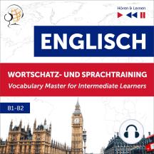 Englisch Wortschatz- und Sprachtraining B1-B2 – Hören & Lernen: English Vocabulary Master for Intermediate Learners