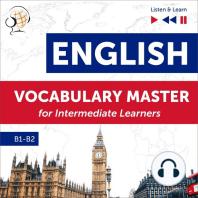 English Vocabulary Master for Intermediate Learners - Listen & Learn (Proficiency Level B1-B2)