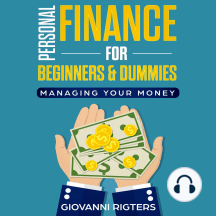 Personal Finance for Beginners & Dummies: Managing Your Money