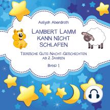 Lambert Lamm kann nicht schlafen: Tierische Gute-Nacht-Geschichten (Band 1)